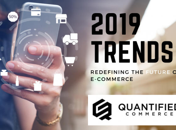 Quantified Commerce On 2019 Trends Redefining the Future of E-commerce 8